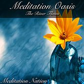 Play & Download Meditation Oasis the River Flows by Meditation Nation | Napster