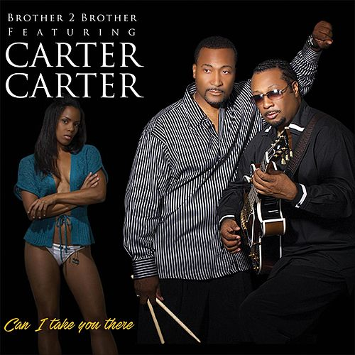 Can I Take You There (feat. Carter Carter) by Brother 2 Brother