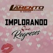 Play & Download Implorando Que Regreses by Banda Lamento Show De Durango | Napster