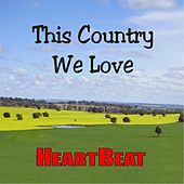 This Country We Love by Heartbeat
