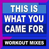 Play & Download This Is What You Came for (Workout Mixes) [feat. Daja] by DJ Dmx | Napster