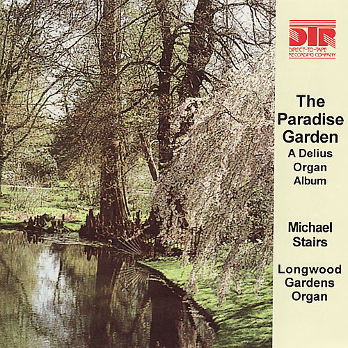 Play & Download The Paradise Garden, a Delius Organ Album by Michael Stairs | Napster