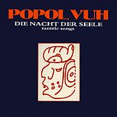 Play & Download Die Nacht der Seele - Tantric Songs by Popol Vuh | Napster