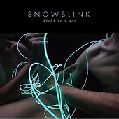 Play & Download Feel Like a Man by Snowblink | Napster