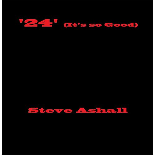 Play & Download '24' (It's so Good) by Steve Ashall | Napster