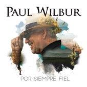 Play & Download Por Siempre Fiel by Paul Wilbur | Napster