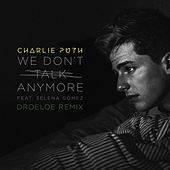 Play & Download We Don't Talk Anymore (feat. Selena Gomez) (DROELEO Remix) by Charlie Puth | Napster