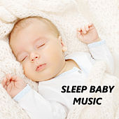 Sleep Baby Music by Baby Sleep Sleep