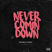 Play & Download Never Comin Down by Moosh & Twist | Napster
