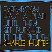 Play & Download Everybody Has A Plan Until They Get Punched In The Mouth by Charlie Hunter | Napster