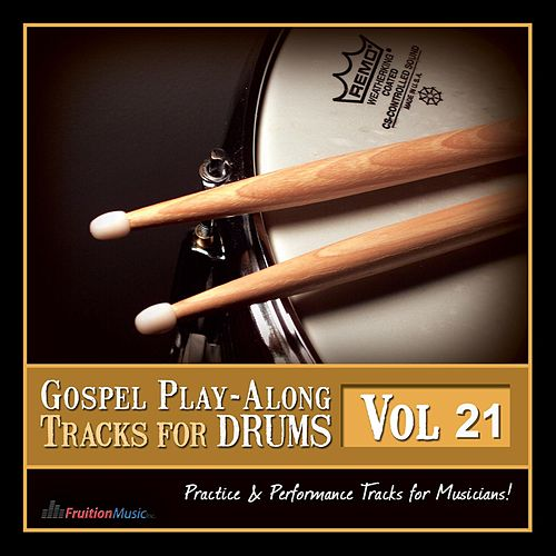 Gospel Play Along Tracks for Drums, Vol. 21 by Fruition Music Inc.