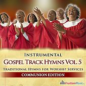 Play & Download Gospel Track Hymns, Vol. 5 (Communion Edition) by Fruition Music Inc. | Napster