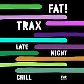 Fat! Trax Late Night Chill by Various Artists