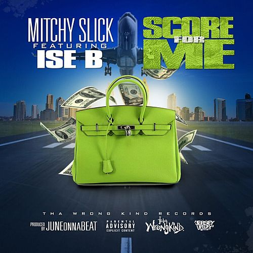 Play & Download Score for Me (feat. Ise B) - Single by Mitchy Slick | Napster