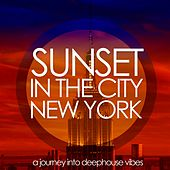 Sunset in the City: New York (A Journey into Deephouse Vibes) by Various Artists
