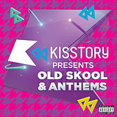 Kisstory Presents Old Skool & Anthems by Various Artists