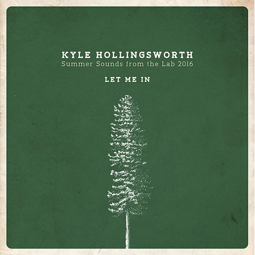 Summer Sounds from the Lab 2016, Let Me In - Single by Kyle Hollingsworth