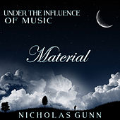 Material, Under the Influence of Music by Nicholas Gunn