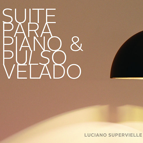 Play & Download Suite para Piano y Pulso Velado by Luciano Supervielle | Napster