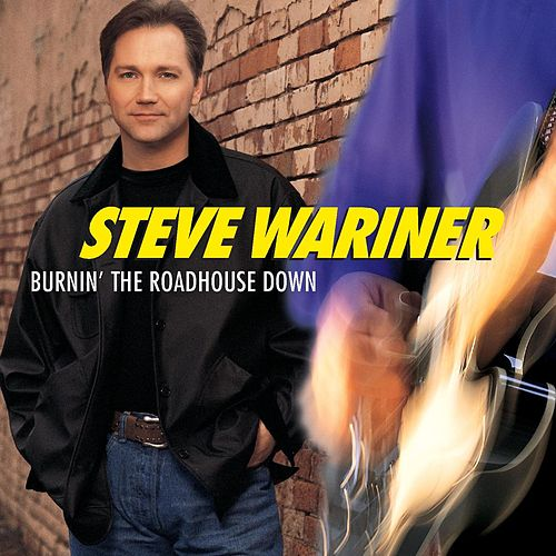 Play & Download Burnin' The Roadhouse Down by Steve Wariner | Napster