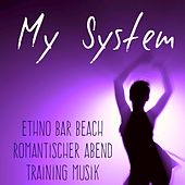 Play & Download My System - Ethno Bar Beach Romantischer Abend Training Musik mit Chill Lounge House Geräusche by Lounge Safari Buddha Chillout do Mar Café | Napster