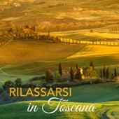 Rilassarsi in Toscana – Musica Rilassante con Suoni della Natura per Vacanze in Toscana, Sottofondo Musicale per Agriturismi e Centri Benessere by Various Artists