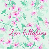Zen Lullabies – Peaceful Soothing Songs for Healing and Baby Care by Various Artists