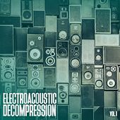 Play & Download Electroacoustic Decompression, Vol. 1 by Various Artists | Napster