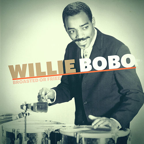 Play & Download Broasted or Fried by Willie Bobo | Napster
