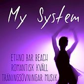 Play & Download My System - Ethno Bar Beach Romantisk Kväll Träningsövningar Musik med Lounge Chill House Ljud by Lounge Safari Buddha Chillout do Mar Café | Napster