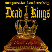 Play & Download Corporate Leadership or Dead Kings by Paul Taylor | Napster