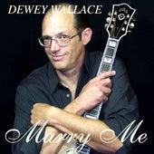 Marry Me by Dewey Wallace