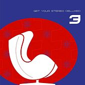 Play & Download Get Your Stereo Deluxed Vol. 3 by Various Artists | Napster