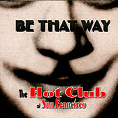 Be That Way von The Hot Club Of San Francisco