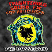 Play & Download Frightening Sound FX For Halloween by The Possessed | Napster