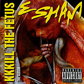 Play & Download KKKill The Fetus by Esham | Napster