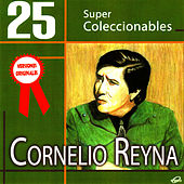 Play & Download 25 Super Coleccionables (Versiones Originales) by Cornelio Reyna | Napster