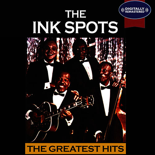 Play & Download The Greatest Hits (Digitally Remastered) by The Ink Spots | Napster