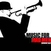 Play & Download Music For Mad Men - Swingin' Jazz by Various Artists | Napster