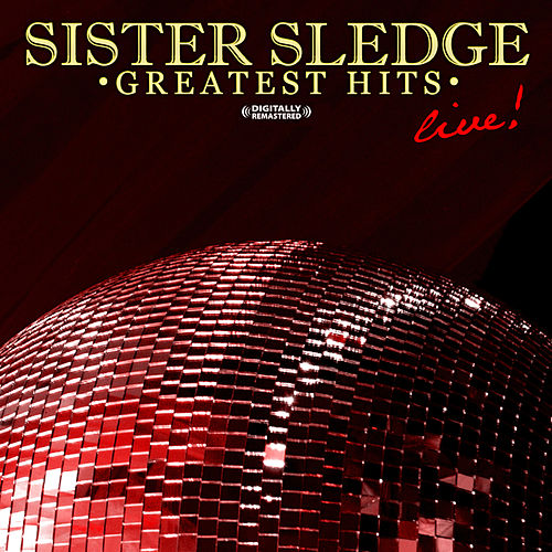 Greatest Hits - Live (Digitally Remastered) by Sister Sledge