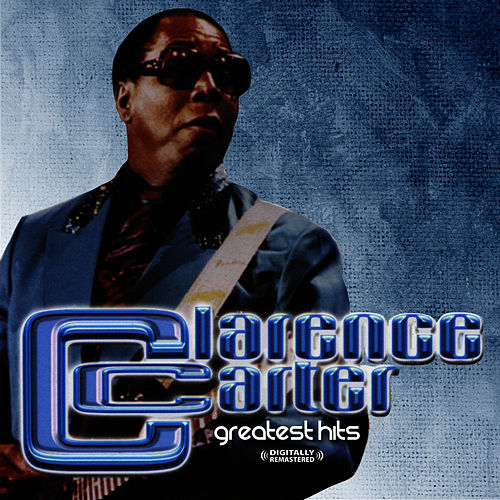 Play & Download Greatest Hits (Digitally Remastered) by Clarence Carter | Napster
