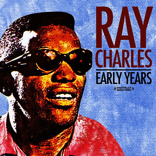 Early Years (Digitally Remastered) by Ray Charles