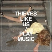 Play & Download Play Music by Thieves Like Us | Napster