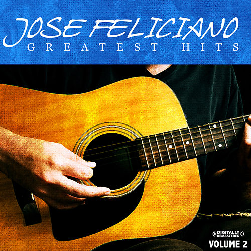 Play & Download Greatest Hits Vol. 2 (Digitally Remastered) by Jose Feliciano | Napster