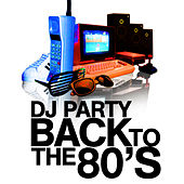 Play & Download Back To The 80's by DJ Party | Napster