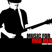 Play & Download Music For Mad Men - Robust Blues by Various Artists | Napster