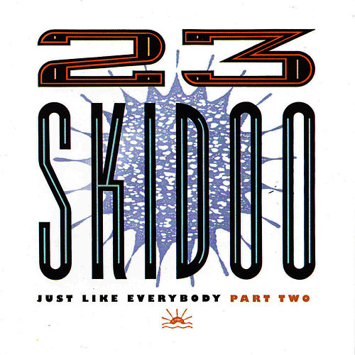 Play & Download Just Like Everybody Part Two by 23 Skidoo | Napster