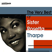 Play & Download The Very Best of Sister Rosetta Tharpe by Sister Rosetta Tharpe | Napster