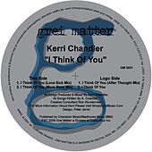 I Think Of You by Kerri Chandler