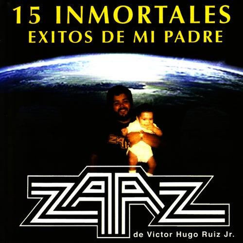 15 Inmortales Exitos de Mi Padre by Zaaz De Victor Hugo Ruiz